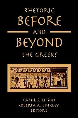 Rhetoric Before and Beyond the Greeks By Lipson, Carol S. (EDT)/ Binkley, Roberta A.